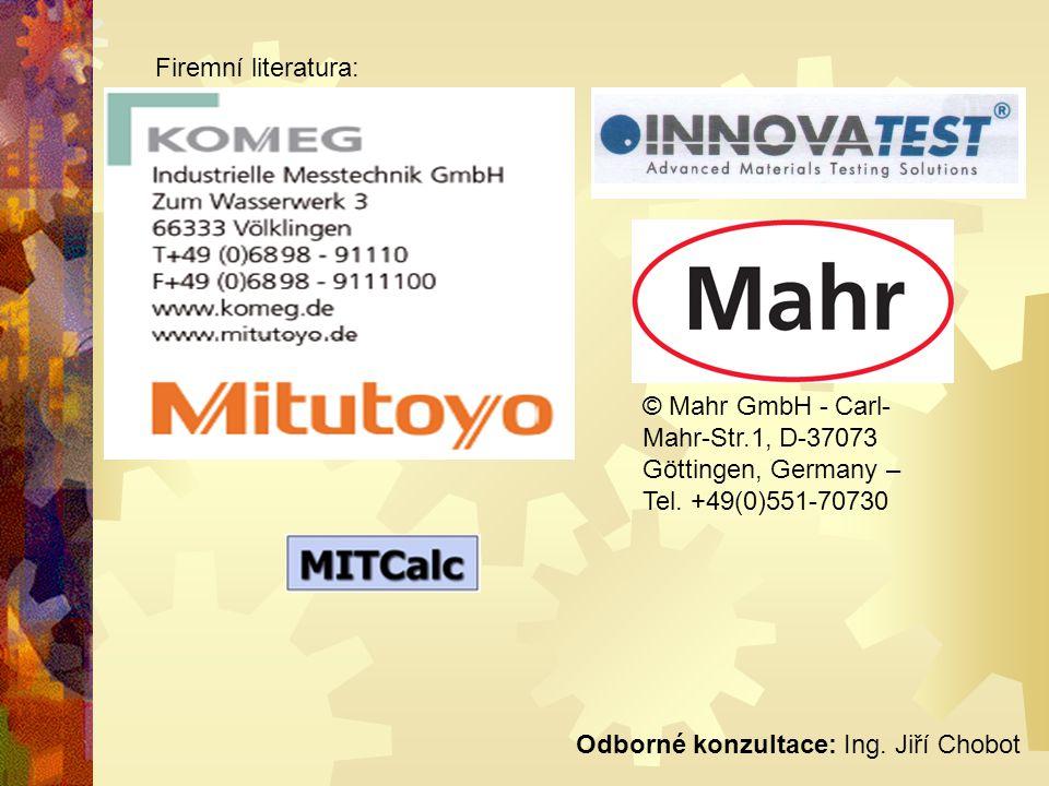 Firemní literatura: © Mahr GmbH - Carl- Mahr-Str.1, D-37073 Göttingen, Germany – Tel. +49(0)551-70730 Odborné konzultace: Ing. Jiří Chobot