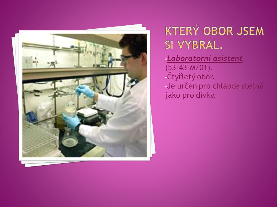 Laboratorní asistent (53-43-M/01). Čtyřletý obor. Je určen pro chlapce stejně jako pro dívky.