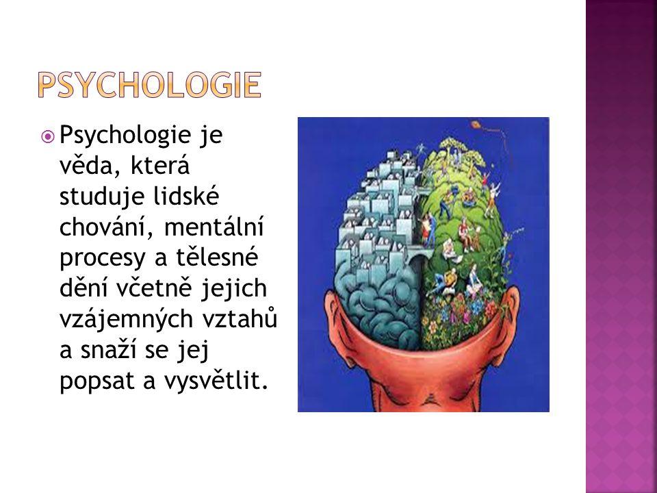  Psychologie je věda, která studuje lidské chování, mentální procesy a tělesné dění včetně jejich vzájemných vztahů a snaží se jej popsat a vysvětlit.