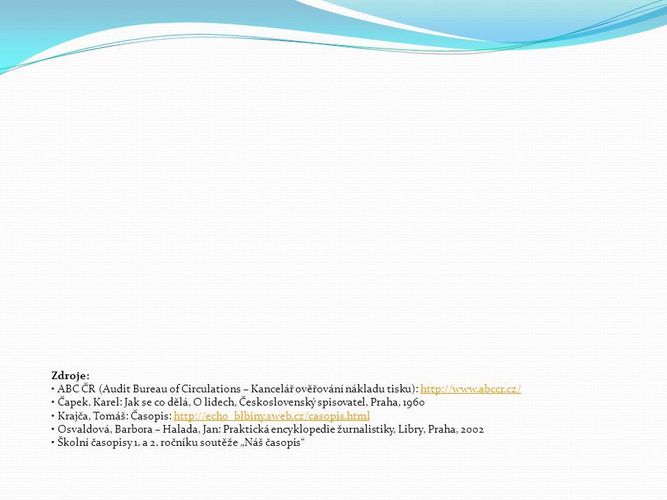 Zdroje: ABC ČR (Audit Bureau of Circulations – Kancelář ověřování nákladu tisku): http://www.abccr.cz/ Čapek, Karel: Jak se co dělá, O lidech, Československý spisovatel, Praha, 1960 Krajča, Tomáš: Časopis: http://echo_blbiny.sweb.cz/casopis.html Osvaldová, Barbora – Halada, Jan: Praktická encyklopedie žurnalistiky, Libry, Praha, 2002 Školní časopisy 1.