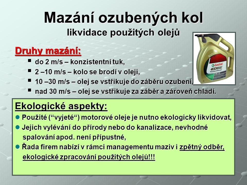 Mazání ozubených kol likvidace použitých olejů Druhy mazání:  do 2 m/s – konzistentní tuk,  2 –10 m/s – kolo se brodí v oleji,  10 –30 m/s – olej s