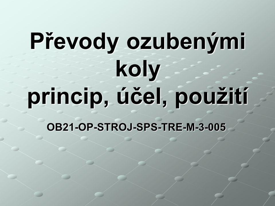 OB21-OP-STROJ-SPS-TRE-M-3-005 Převody ozubenými koly princip, účel, použití