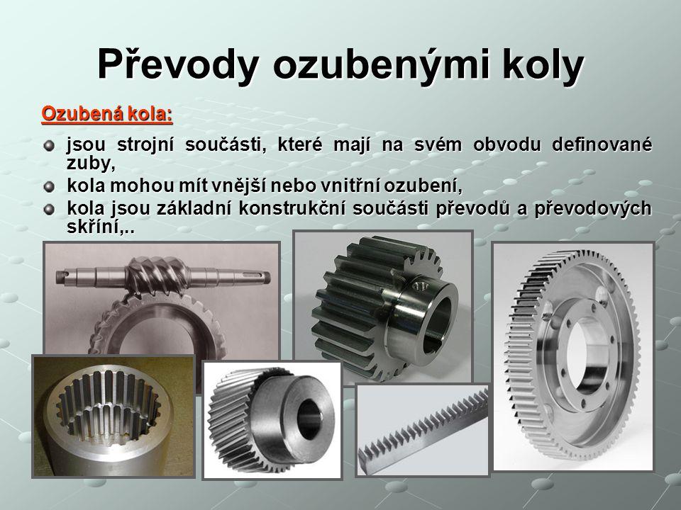 Převody ozubenými koly Ozubená kola: jsou strojní součásti, které mají na svém obvodu definované zuby, kola mohou mít vnější nebo vnitřní ozubení, kola jsou základní konstrukční součásti převodů a převodových skříní,..