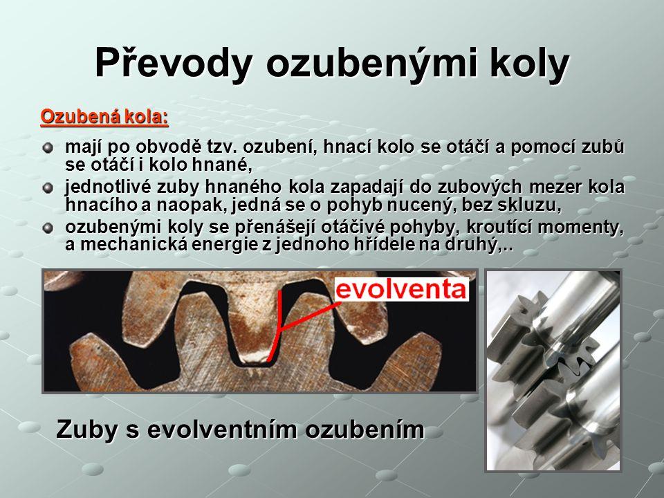 Převody ozubenými koly Ozubená kola: mají po obvodě tzv. ozubení, hnací kolo se otáčí a pomocí zubů se otáčí i kolo hnané, jednotlivé zuby hnaného kol