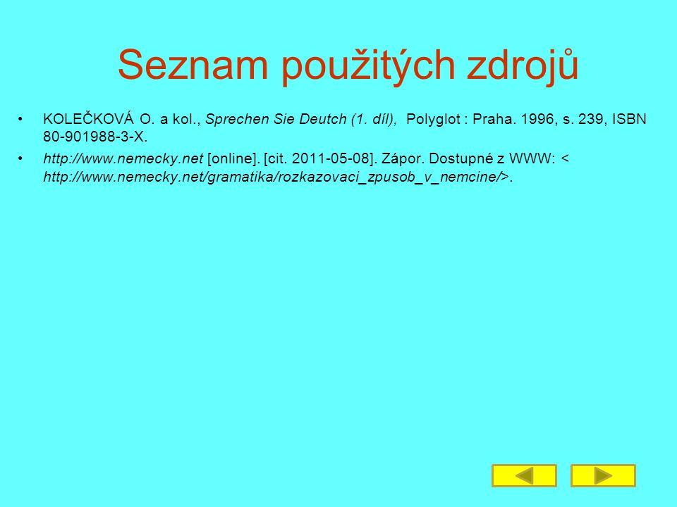 Seznam použitých zdrojů KOLEČKOVÁ O. a kol., Sprechen Sie Deutch (1. díl), Polyglot : Praha. 1996, s. 239, ISBN 80-901988-3-X. http://www.nemecky.net