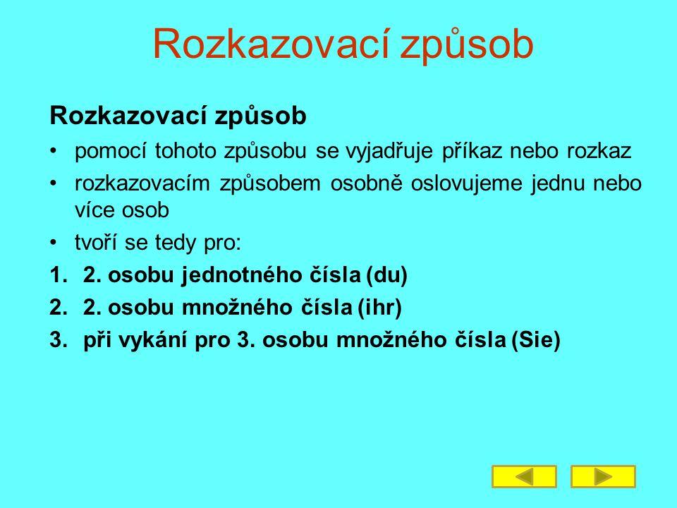 Rozkazovací způsob Rozkazovací způsob pro 2.osobu jednotného čísla rozkazovací způsob ve 2.