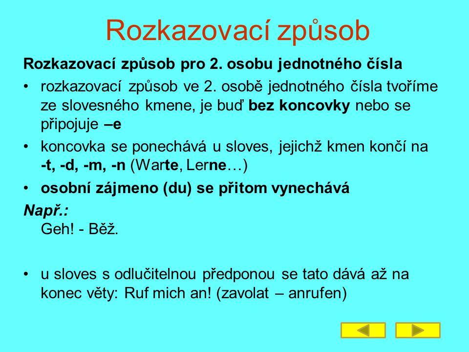 Rozkazovací způsob Rozkazovací způsob pro 2. osobu jednotného čísla rozkazovací způsob ve 2. osobě jednotného čísla tvoříme ze slovesného kmene, je bu