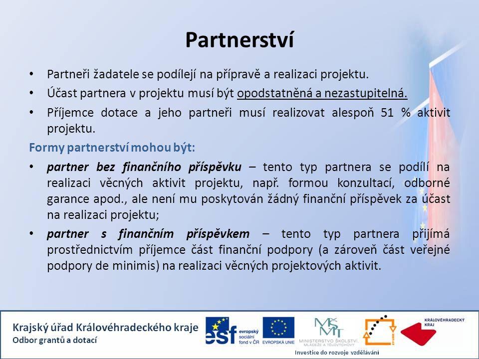 Partnerství Partneři žadatele se podílejí na přípravě a realizaci projektu. Účast partnera v projektu musí být opodstatněná a nezastupitelná. Příjemce