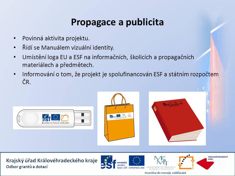 Propagace a publicita Povinná aktivita projektu. Řídí se Manuálem vizuální identity. Umístění loga EU a ESF na informačních, školicích a propagačních