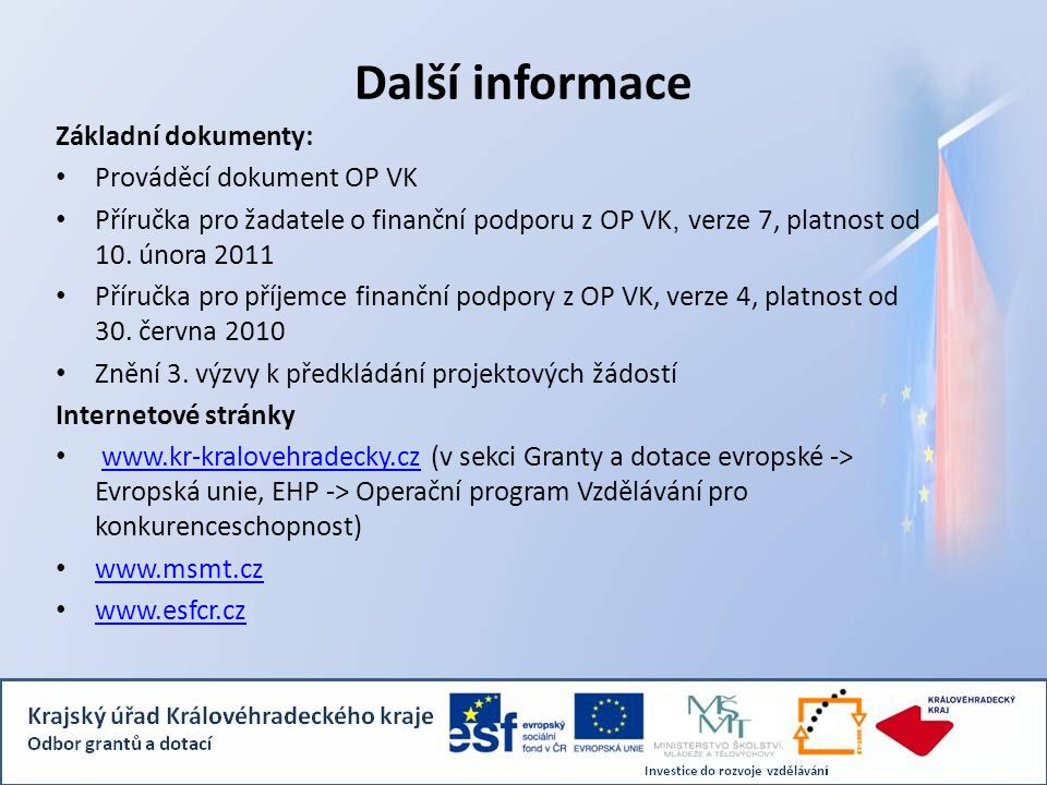 Další informace Základní dokumenty: Prováděcí dokument OP VK Příručka pro žadatele o finanční podporu z OP VK, verze 7, platnost od 10. února 2011 Pří