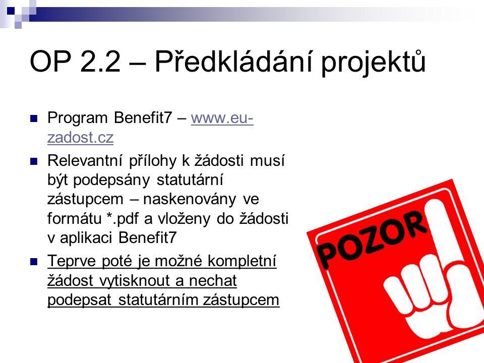 OP 2.2 – Předkládání projektů Program Benefit7 – www.eu- zadost.czwww.eu- zadost.cz Relevantní přílohy k žádosti musí být podepsány statutární zástupc