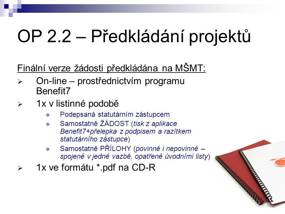 OP 2.2 – Předkládání projektů Finální verze žádosti předkládána na MŠMT:  On-line – prostřednictvím programu Benefit7  1x v listinné podobě  Podeps