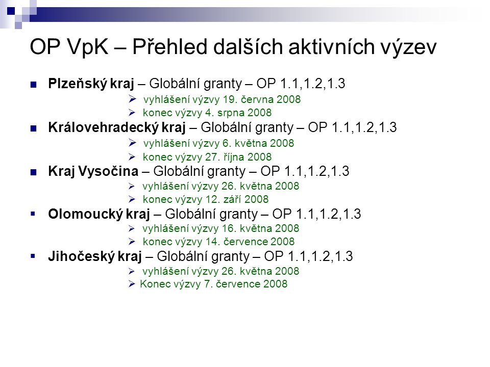 OP VpK – Přehled dalších aktivních výzev Plzeňský kraj – Globální granty – OP 1.1,1.2,1.3  vyhlášení výzvy 19. června 2008  konec výzvy 4. srpna 200
