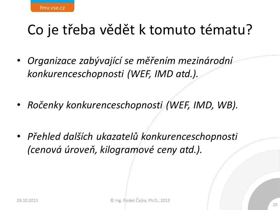 Co je třeba vědět k tomuto tématu? Organizace zabývající se měřením mezinárodní konkurenceschopnosti (WEF, IMD atd.). Ročenky konkurenceschopnosti (WE