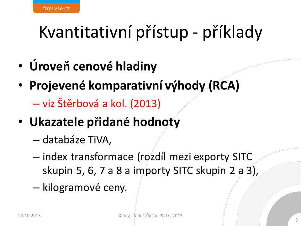 Kvantitativní přístup - příklady Úroveň cenové hladiny Projevené komparativní výhody (RCA) – viz Štěrbová a kol. (2013) Ukazatele přidané hodnoty – da