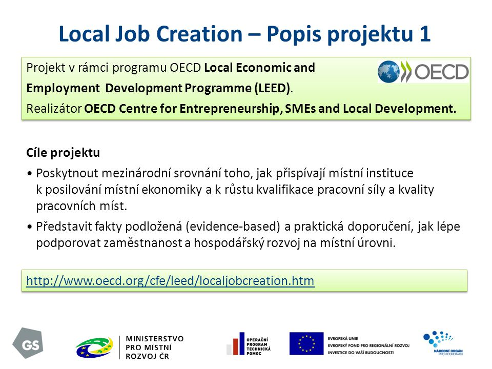 Local Job Creation – Popis projektu 1 Projekt v rámci programu OECD Local Economic and Employment Development Programme (LEED). Realizátor OECD Centre