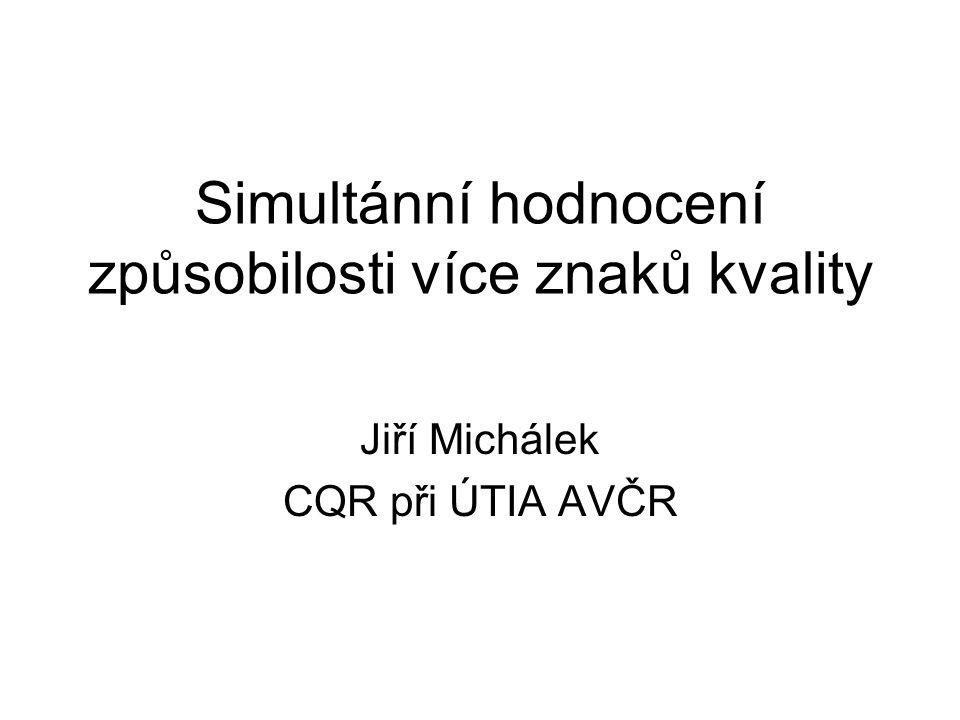 Simultánní hodnocení způsobilosti více znaků kvality Jiří Michálek CQR při ÚTIA AVČR