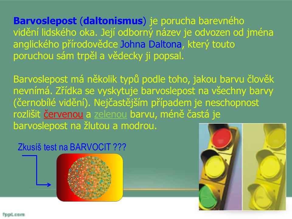 Barvoslepost (daltonismus) je porucha barevného vidění lidského oka. Její odborný název je odvozen od jména anglického přírodovědce Johna Daltona, kte