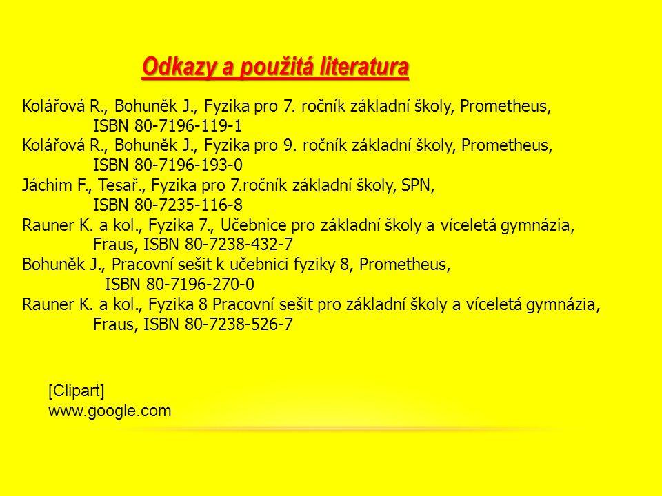 Kolářová R., Bohuněk J., Fyzika pro 7. ročník základní školy, Prometheus, ISBN 80-7196-119-1 Kolářová R., Bohuněk J., Fyzika pro 9. ročník základní šk