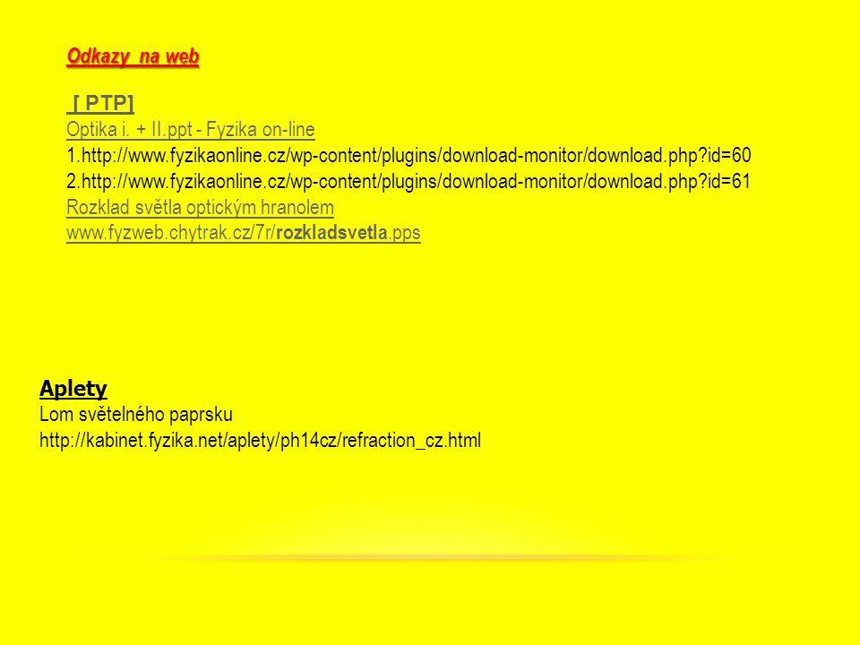[ PTP] Optika i. + II.ppt - Fyzika on-line 1.http://www.fyzikaonline.cz/wp-content/plugins/download-monitor/download.php?id=60 2.http://www.fyzikaonli
