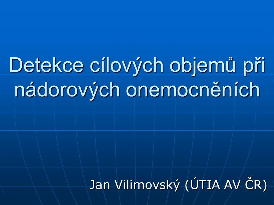 Detekce cílových objemů při nádorových onemocněních Jan Vilimovský (ÚTIA AV ČR)
