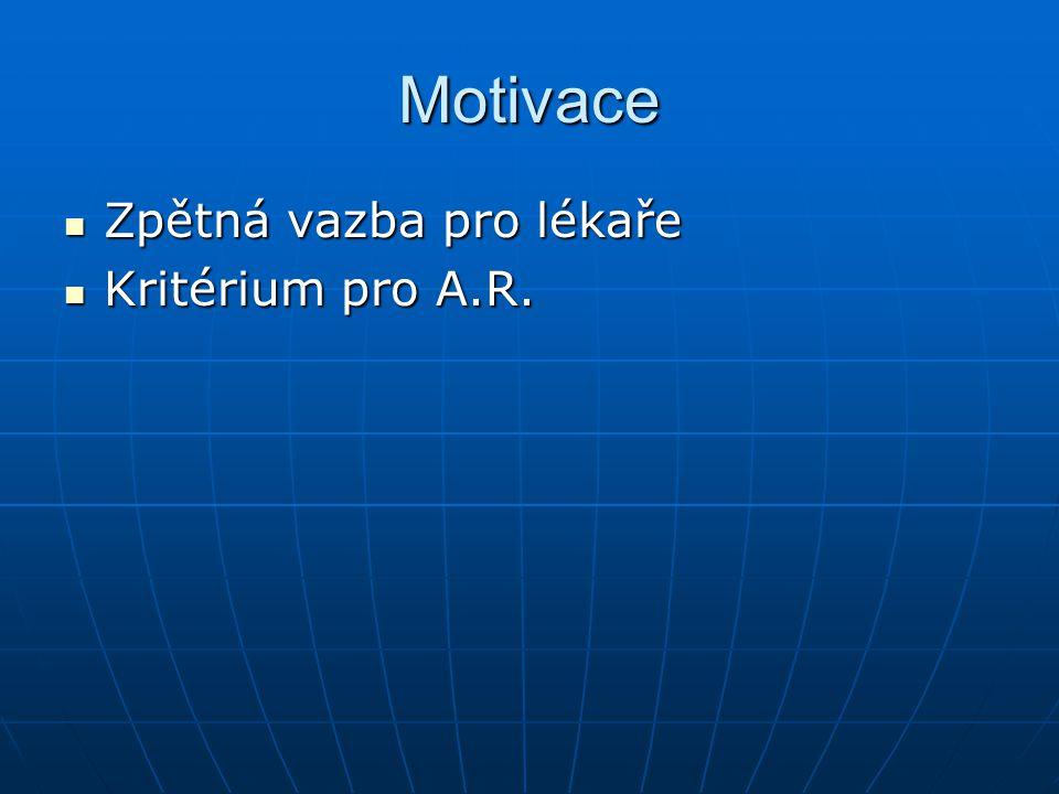 Motivace Zpětná vazba pro lékaře Zpětná vazba pro lékaře Kritérium pro A.R. Kritérium pro A.R.
