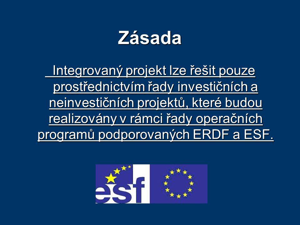 Zásada Integrovaný projekt lze řešit pouze prostřednictvím řady investičních a neinvestičních projektů, které budou realizovány v rámci řady operačních programů podporovaných ERDF a ESF.