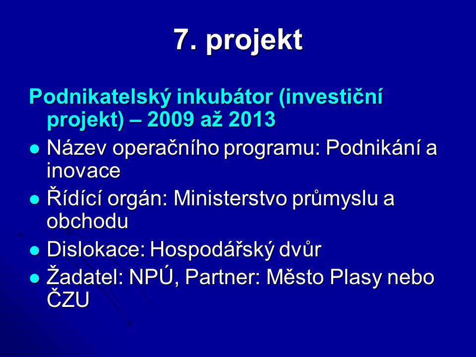 7. projekt Podnikatelský inkubátor (investiční projekt) – 2009 až 2013 Název operačního programu: Podnikání a inovace Název operačního programu: Podni