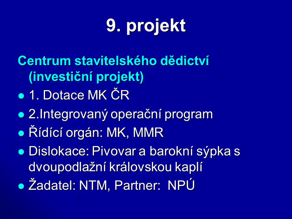 9. projekt Centrum stavitelského dědictví (investiční projekt) 1. Dotace MK ČR 1. Dotace MK ČR 2.Integrovaný operační program 2.Integrovaný operační p