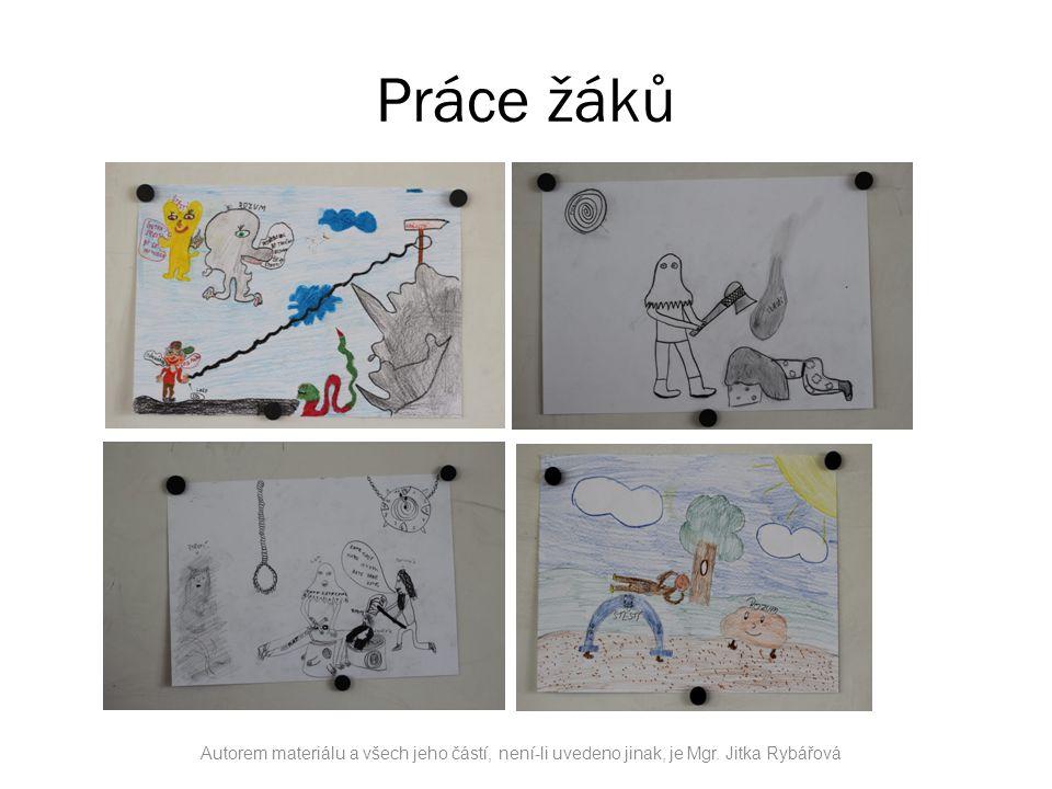 Práce žáků Autorem materiálu a všech jeho částí, není-li uvedeno jinak, je Mgr. Jitka Rybářová