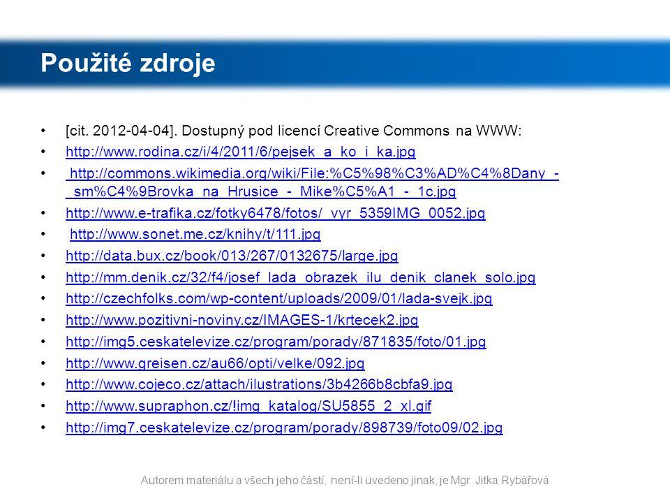 Použité zdroje [cit. 2012-04-04]. Dostupný pod licencí Creative Commons na WWW: http://www.rodina.cz/i/4/2011/6/pejsek_a_ko_i_ka.jpg http://commons.wi