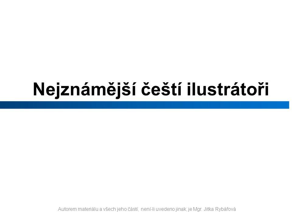 Nejznámější čeští ilustrátoři Autorem materiálu a všech jeho částí, není-li uvedeno jinak, je Mgr. Jitka Rybářová