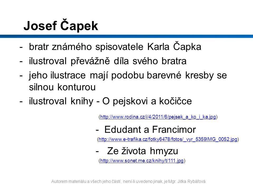 Josef Čapek -bratr známého spisovatele Karla Čapka -ilustroval převážně díla svého bratra -jeho ilustrace mají podobu barevné kresby se silnou konturo