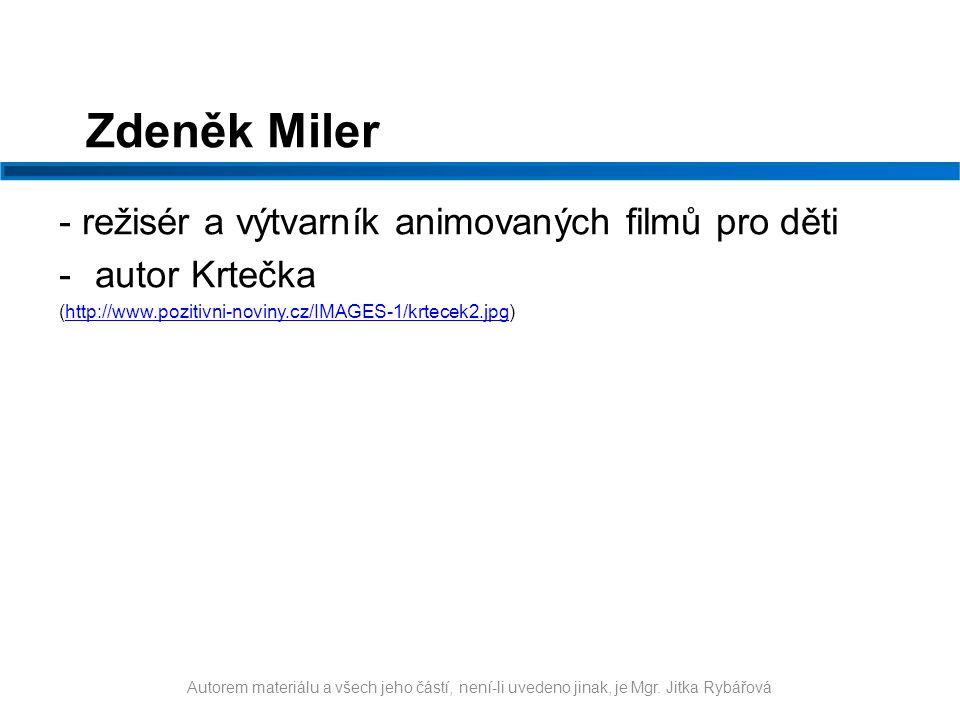 Zdeněk Miler - režisér a výtvarník animovaných filmů pro děti -autor Krtečka (http://www.pozitivni-noviny.cz/IMAGES-1/krtecek2.jpg)http://www.pozitivn