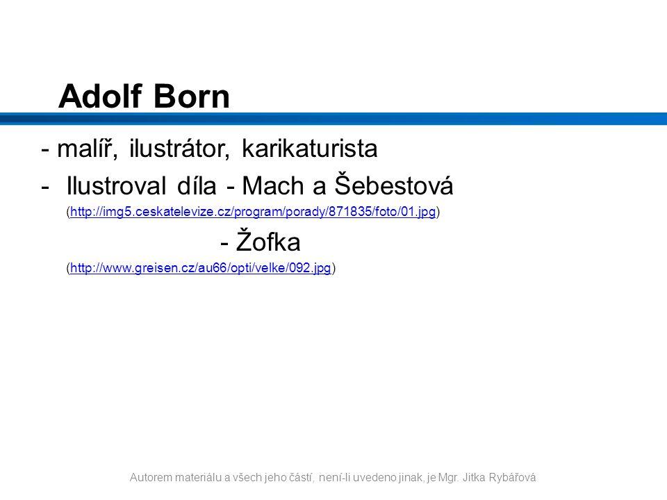 Adolf Born - malíř, ilustrátor, karikaturista -Ilustroval díla - Mach a Šebestová (http://img5.ceskatelevize.cz/program/porady/871835/foto/01.jpg)http