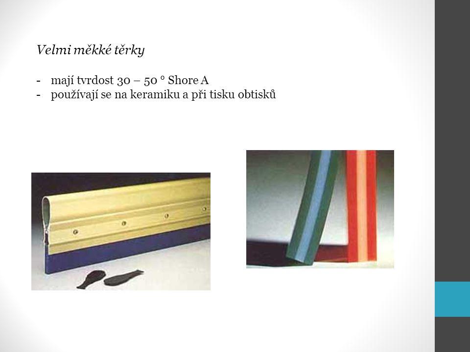 Velmi měkké těrky -mají tvrdost 30 – 50 ° Shore A -používají se na keramiku a při tisku obtisků