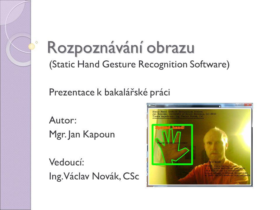 Rozpoznávání obrazu (Static Hand Gesture Recognition Software) Prezentace k bakalářské práci Autor: Mgr.