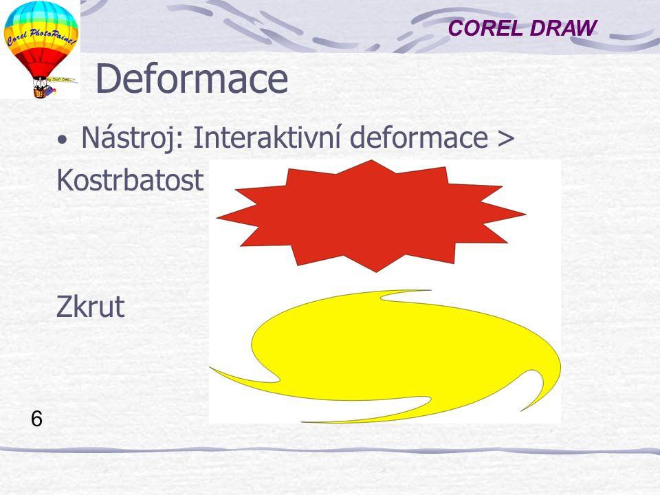 COREL DRAW 6 Deformace Nástroj: Interaktivní deformace > Kostrbatost Zkrut