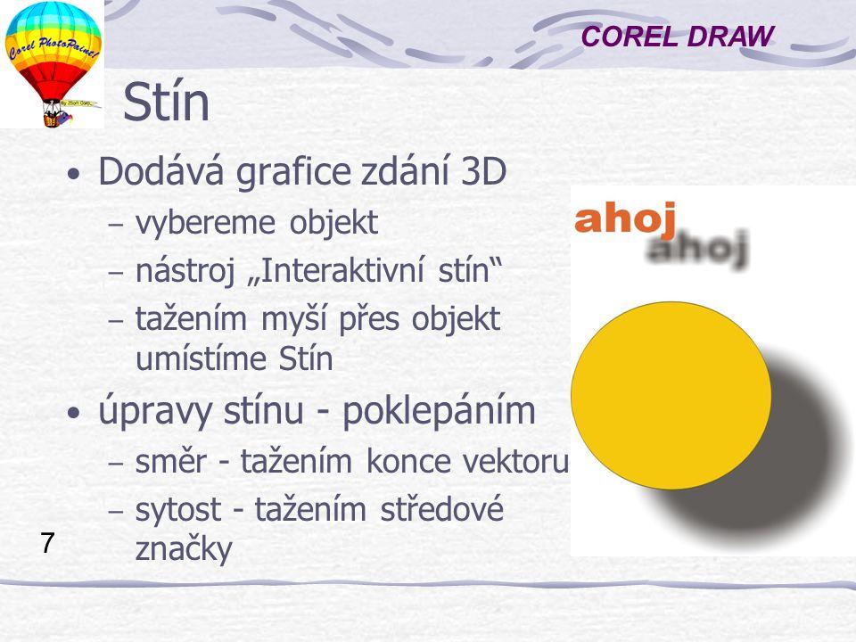 COREL DRAW 8 Rastry Celá řada efektů pro práci s rastry obrázku Menu: Rastry 2D > Pixelizace 2D > Vír - nastavit jezdce 3D > Zkroucená stránka Šum Umělecké > Skleněný hranol