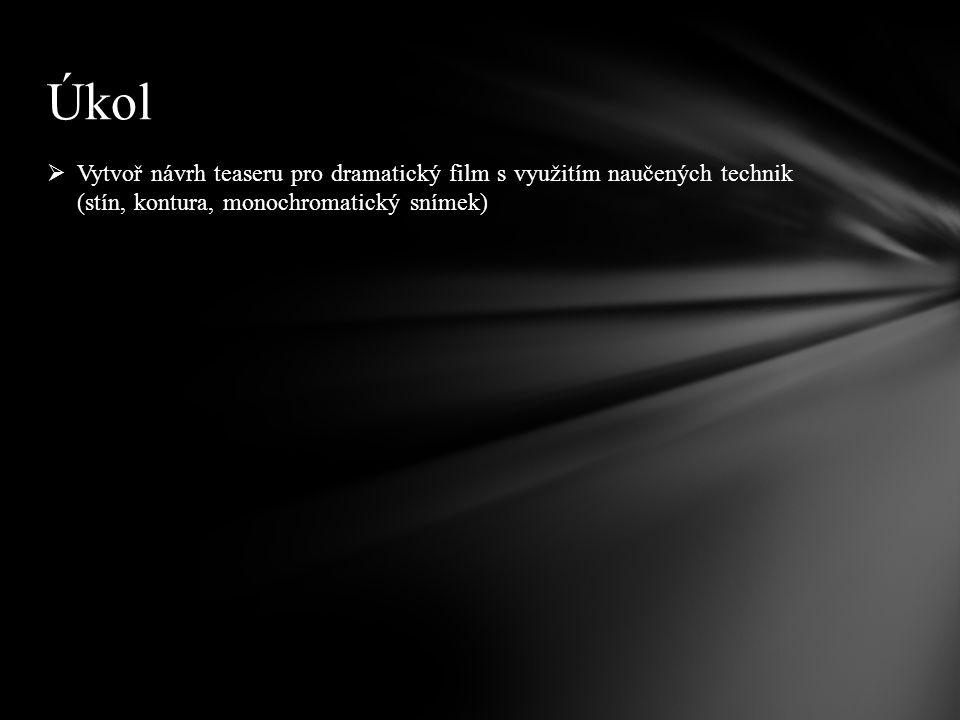  Vytvoř návrh teaseru pro dramatický film s využitím naučených technik (stín, kontura, monochromatický snímek) Úkol