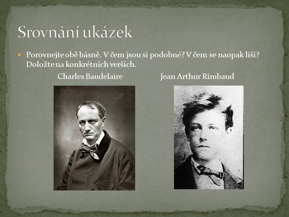 Porovnejte obě básně. V čem jsou si podobné? V čem se naopak liší? Doložte na konkrétních verších. Charles Baudelaire Jean Arthur Rimbaud