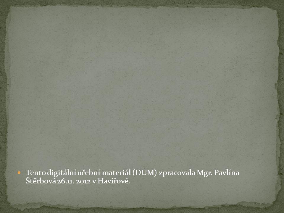 Tento digitální učební materiál (DUM) zpracovala Mgr. Pavlína Štěrbová 26.11. 2012 v Havířově.