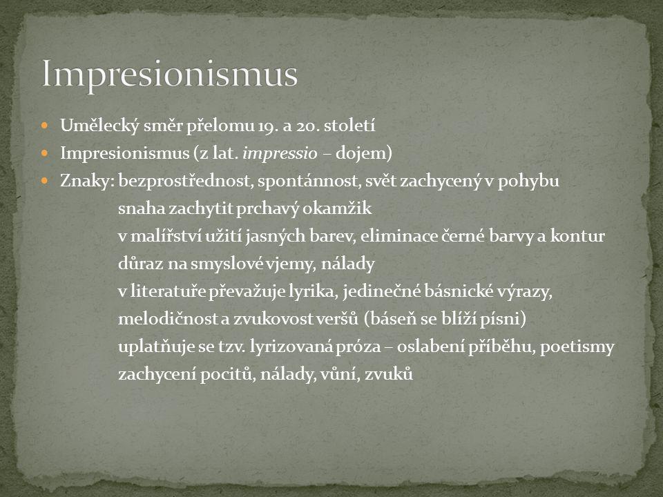 Umělecký směr přelomu 19. a 20. století Impresionismus (z lat. impressio – dojem) Znaky: bezprostřednost, spontánnost, svět zachycený v pohybu snaha z