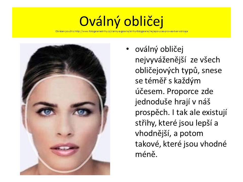Oválný obličej Obrázek použit z:http://www.fotogaleriestrihy.cz/clanky-a-galerie/strihy-fotogalerie/nejlepsi-uces-pro-vas-tvar-obliceje oválný obličej nejvyváženější ze všech obličejových typů, snese se téměř s každým účesem.