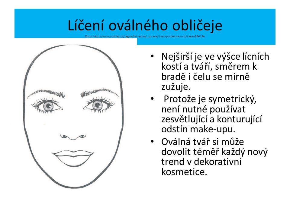 Líčení oválného obličeje Zdroj:http://www.rozhlas.cz/regina/trinactka/_zprava/liceni-podle-tvaru-obliceje--594154 Nejširší je ve výšce lícních kostí a tváří, směrem k bradě i čelu se mírně zužuje.