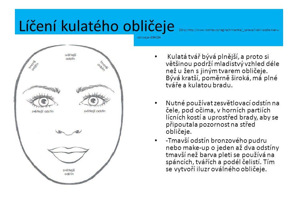 Líčení kulatého obličeje Zdroj:http://www.rozhlas.cz/regina/trinactka/_zprava/liceni-podle-tvaru- obliceje--594154 Kulatá tvář bývá plnější, a proto si většinou podrží mladistvý vzhled déle než u žen s jiným tvarem obličeje.