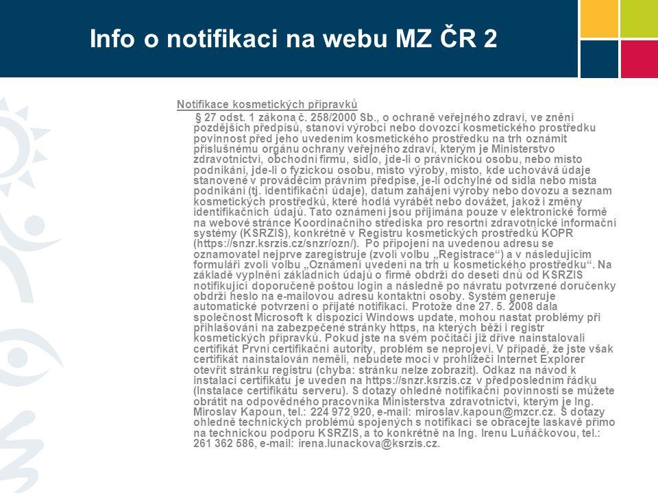 Info o notifikaci na webu MZ ČR 2 Notifikace kosmetických přípravků § 27 odst. 1 zákona č. 258/2000 Sb., o ochraně veřejného zdraví, ve znění pozdější