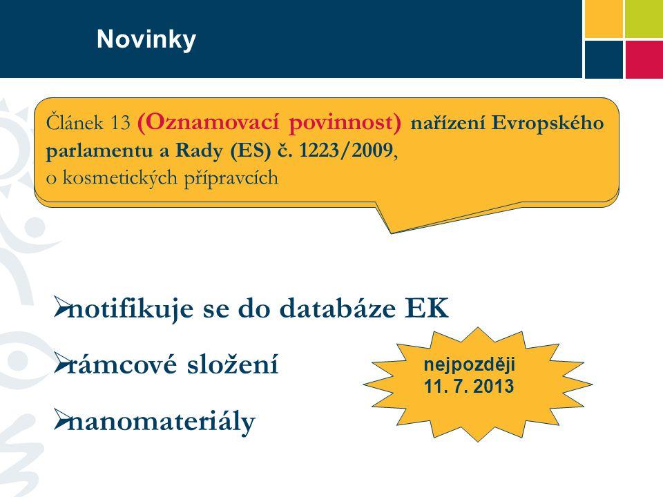 Novinky Článek 13 (Oznamovací povinnost) nařízení Evropského parlamentu a Rady (ES) č. 1223/2009, o kosmetických přípravcích Článek 13 (Oznamovací pov