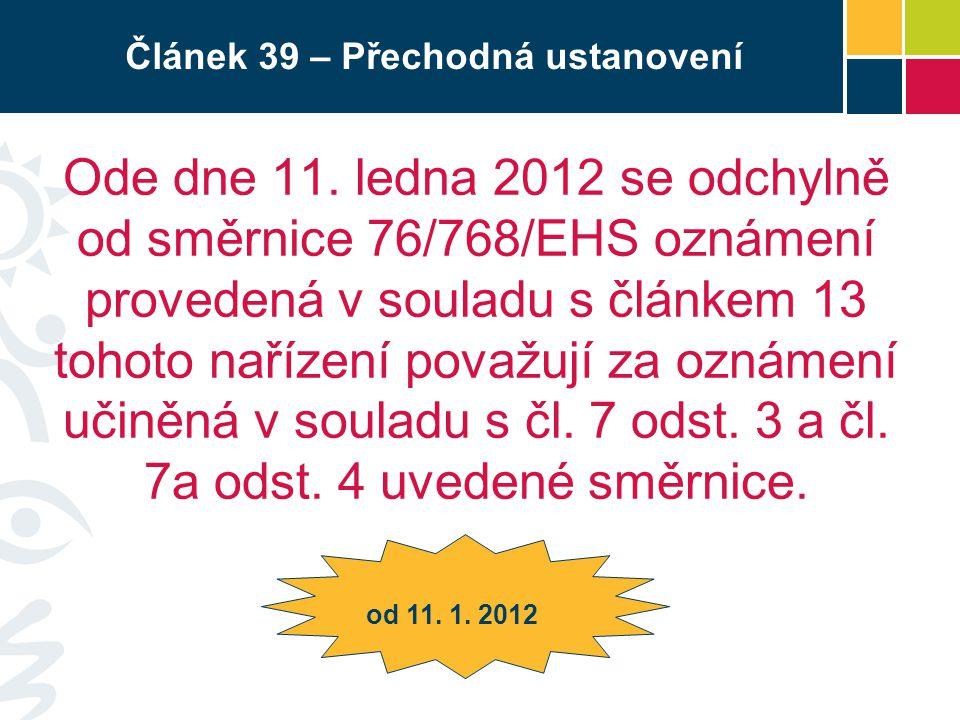 Článek 39 – Přechodná ustanovení Ode dne 11. ledna 2012 se odchylně od směrnice 76/768/EHS oznámení provedená v souladu s článkem 13 tohoto nařízení p