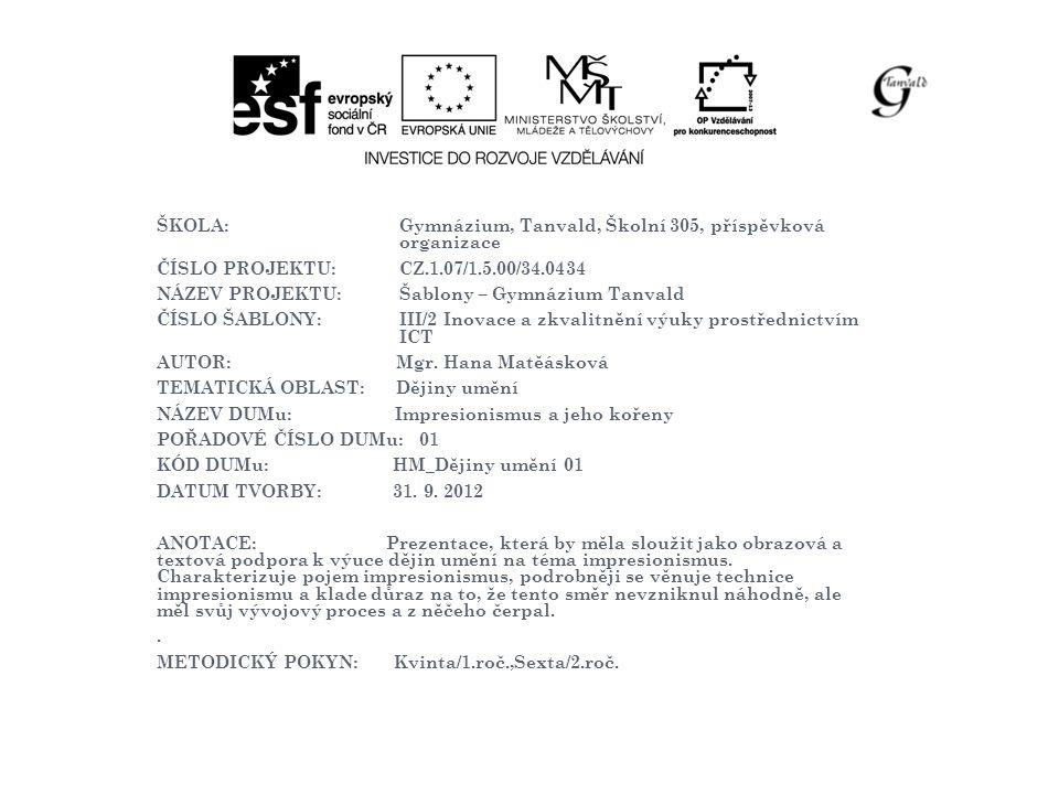 ŠKOLA: Gymnázium, Tanvald, Školní 305, příspěvková organizace ČÍSLO PROJEKTU: CZ.1.07/1.5.00/34.0434 NÁZEV PROJEKTU: Šablony – Gymnázium Tanvald ČÍSLO